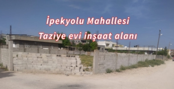 İpekyolu Mahallesi Taziye evi inşaatı başlıyor