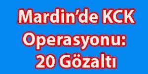 Ömerli'de KCK Operasyonu: 20 Gözaltı