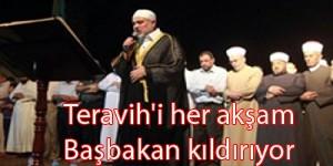 Teravih'i her akşam Başbakan kıldırıyor